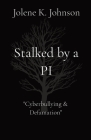Stalked by a PI: The Untold Story of Cyberbullying Cover Image
