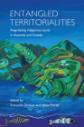 Entangled Territorialities: Negotiating Indigenous Lands in Australia and Canada (Actexpress) Cover Image