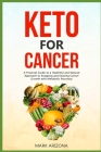 Keto for Cancer: A Practical Guide to a Healthful and Natural Approach to Stopping and Slowing Cancer Growth with Metabolic Recovery Cover Image