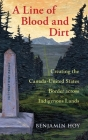 A Line of Blood and Dirt: Creating the Canada-United States Border Across Indigenous Lands Cover Image