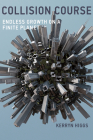 Collision Course: Endless Growth on a Finite Planet Cover Image