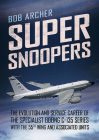 Super Snoopers: The Evolution and Service Career of the Specialist Boeing C-135 Series with the 55th Wing and Associated Units Cover Image