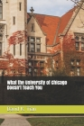 What the University of Chicago Doesn't Teach You Cover Image