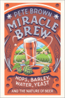 Miracle Brew: Hops, Barley, Water, Yeast and the Nature of Beer Cover Image