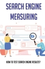 Search Engine Measuring: How To Test Search Engine Results?: The Manual Process In Search Cover Image