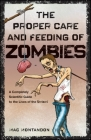 The Proper Care and Feeding of Zombies: A Completely Scientific Guide to the Lives of the Undead Cover Image