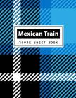 Mexican Train Score Sheet Book: Dominoes Mexican Train Dominoes Scoring Game Record Level Keeper Book, Mexican Train Score, Track their scores on this Cover Image
