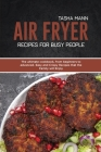 Air Fryer Recipes for Busy People: The ultimate cookbook, from beginners to advanced. Easy and Crispy Recipes that the Family will Enjoy Cover Image