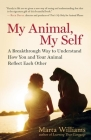 My Animal, My Self: A Breakthrough Way to Understand How You and Your Animal Reflect Each Other Cover Image