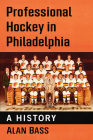 Professional Hockey in Philadelphia: A History Cover Image