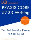 PRAXIS Core 5723 Writing: PRAXIS 5723 - Free Online Tutoring - New 2020 Edition - The most updated practice exam questions. Cover Image