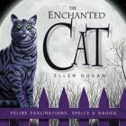 The Enchanted Cat: Feline Fascinations, Spells and Magick Cover Image