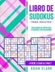 Libro de Sudokus para Adultos: 1200 Sudoku de Súper Fácil a Imposible con Soluciones. ¿Puede Llegar al Final? Cover Image