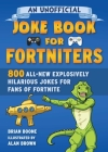 An Unofficial Joke Book for Fortniters: 800 All-New Explosively Hilarious Jokes from Pleasant Park (Unofficial Joke Books for Fortniters #2) Cover Image
