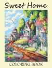 Sweet Home Coloring Book: Sweet Home Coloring Book to Bring You Back to Calm & Mindfulness. Adult Sweet Home Coloring Book Cover Image