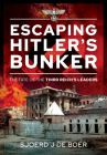 Escaping Hitler's Bunker: The Fate of the Third Reich's Leaders Cover Image