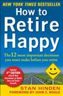 How to Retire Happy: The 12 Most Important Decisions You Must Make Before You Retire Cover Image