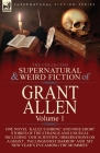The Collected Supernatural and Weird Fiction of Grant Allen: Volume 1-One Novel 'Kalee's Shrine', and Nine Short Stories of the Strange and Unusual In Cover Image