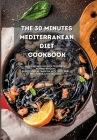 The 30 Minutes Mediterranean Diet Cookbook: Quick and Easy Recipes to Burn Fat without Efforts. Boost your Metabolism with Tasty Meal Prep for Healthy Cover Image