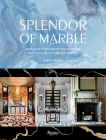 Splendor of Marble: Marvelous Spaces by the Worlds Top Architects and Designers Cover Image
