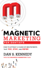 Magnetic Marketing for Dentists: How to Attract a Flood of New Patients That Pay, Stay, and Refer Cover Image