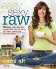 Easy Sexy Raw: 130 Raw Food Recipes, Tools, and Tips to Make You Feel Gorgeous and Satisfied Cover Image