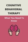 Cognitive Behavioral Therapy: What You Need To Know: Rewiring Brain Meaning Cover Image
