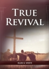 True Revival For the Last Day Events: (True Revival for The Adventist Home, Revival Message to Young People and through Letters to Young Lovers, True Cover Image