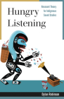Hungry Listening: Resonant Theory for Indigenous Sound Studies (Indigenous Americas) Cover Image