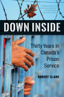 Down Inside: Thirty Years in Canada's Prison Service Cover Image
