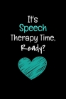 It's Speech Therapy Time Ready: Gift For Speech Therapy related peoples Cover Image