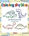 Coloring My Dino (Dinosaur Collection): Dinosaur Coloring book for Kids, Great Gift for Boys & Girls, ages 4-8, 8 x 10 in,50 pages Cover Image