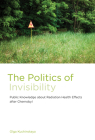 The Politics of Invisibility: Public Knowledge about Radiation Health Effects After Chernobyl (Infrastructures) Cover Image