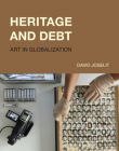 Heritage and Debt: Art in Globalization (October Books) Cover Image
