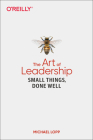 The Art of Leadership: Small Things, Done Well Cover Image