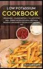 Low Potassium Cookbook: MEGA BUNDLE - 3 Manuscripts in 1 - 120+ Low Potassium - friendly recipes including Side Dishes, Breakfast, and dessert Cover Image