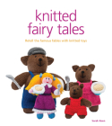 Knitted Fairy Tales: Retell the Famous Fables with Kntted Toys Cover Image