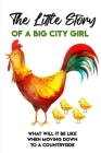 The Little Story Of A Big City Girl What Will It Be Like When Moving Down To A Countryside: Cozy Mystery Series Cover Image