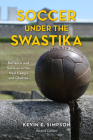 Soccer under the Swastika: Defiance and Survival in the Nazi Camps and Ghettos, Revised Edition Cover Image