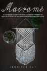 Macramè: A Complete Guide For Your Macramé Project To Master The Art Of Modern Handmade Decorations Cover Image
