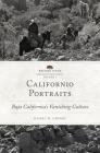 Californio Portraits, Volume 4: Baja California's Vanishing Culture (Before Gold: California Under Spain and Mexico #4) Cover Image