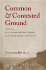 Common and Contested Ground: A Human and Environmental History of the Northwestern Plains Cover Image
