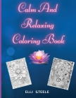Calm And Relaxing Coloring Book: Relaxing Coloring Pages For Adults And Kids, Animals Nature, Flowers, Christmas And More Woderful Pages. Cover Image