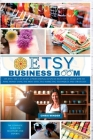 Etsy Business Boom: On Etsy, you Can Start a Professional Business Right Away. Learn how to Make Money Using the Most Effective Marketing Cover Image