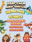 keep calm and watch detective Gunner how he will behave with plant and animals: A Gorgeous Coloring and Guessing Game Book for Gunner /gift for Gunner Cover Image
