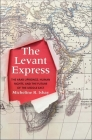 The Levant Express: The Arab Uprisings, Human Rights, and the Future of the Middle East Cover Image