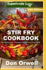 Stir Fry Cookbook: Over 255 Quick & Easy Gluten Free Low Cholesterol Whole Foods Recipes Full of Antioxidants & Phytochemicals Cover Image