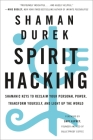 Spirit Hacking: Shamanic Keys to Reclaim Your Personal Power, Transform Yourself, and Light Up the World Cover Image