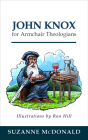 John Knox for Armchair Theologians Cover Image