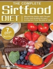 The Complete Sirtfood Diet: Wonderful Guide with Simple, Tasty and Healthy Recipes to Improve Your Quality of Life with 7 Days Meal Plan Cover Image
